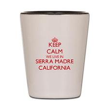 Keep calm we live in Sierra Madre Calif Shot Glass