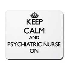 Keep Calm and Psychiatric Nurse ON Mousepad