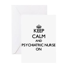 Keep Calm and Psychiatric Nurse ON Greeting Cards
