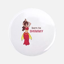 """BORN TO SHIMMY 3.5"""" Button"""