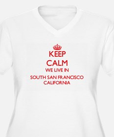 Keep calm we live in South San F Plus Size T-Shirt