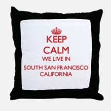 Keep calm we live in South San Franci Throw Pillow
