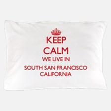 Keep calm we live in South San Francis Pillow Case
