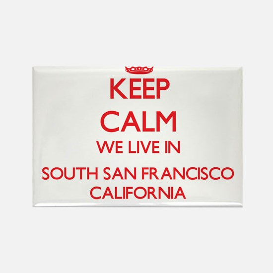Keep calm we live in South San Francisco C Magnets