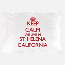 Keep calm we live in St. Helena Califo Pillow Case
