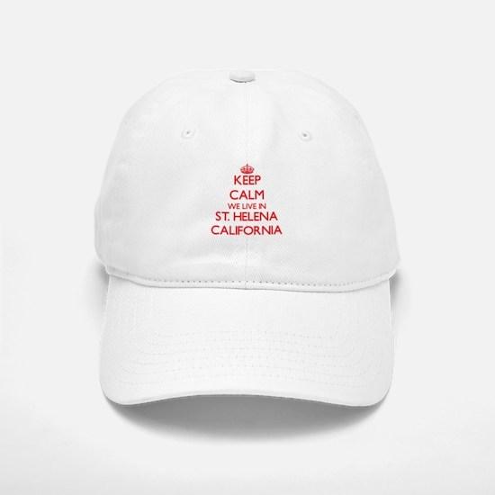 Keep calm we live in St. Helena California Baseball Baseball Cap