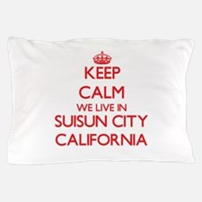 Keep calm we live in Suisun City Calif Pillow Case