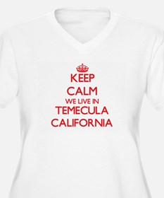 Keep calm we live in Temecula Ca Plus Size T-Shirt