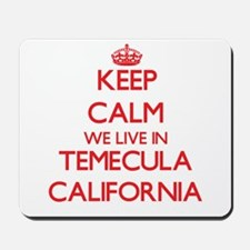 Keep calm we live in Temecula California Mousepad