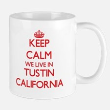 Keep calm we live in Tustin California Mugs