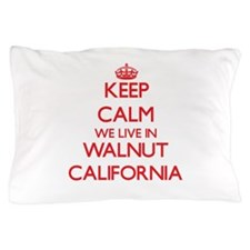 Keep calm we live in Walnut California Pillow Case