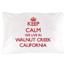 Keep calm we live in Walnut Creek Cali Pillow Case