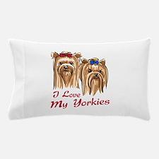 I LOVE MY YORKIES Pillow Case