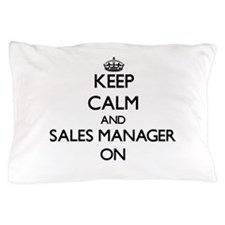 Keep Calm and Sales Manager ON Pillow Case