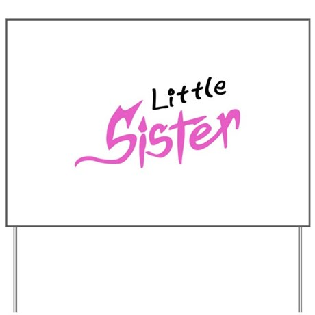 LITTLE SISTER Yard Sign by GreatNotions6