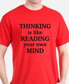 Thinking Is Like Reading Your Own Mind T-Shirt