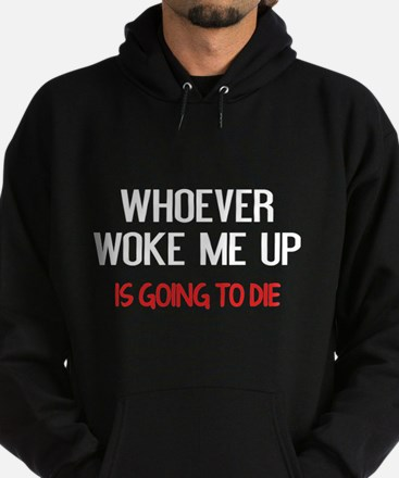 Whoever Woke Me Up Hoodie (dark)