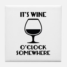 It's Wine O'Clock Somewhere Tile Coaster