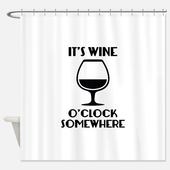It's Wine O'Clock Somewhere Shower Curtain