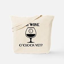Is It Wine O'Clock Yet? Tote Bag