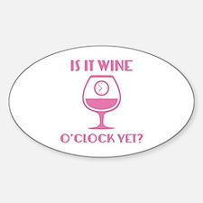 Is It Wine O'Clock Yet? Sticker (Oval)