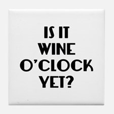 Is It Wine O'Clock Yet? Tile Coaster
