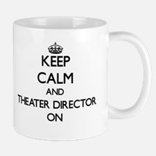 Keep Calm and Theater Director ON Mugs