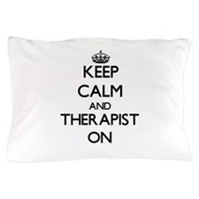 Keep Calm and Therapist ON Pillow Case