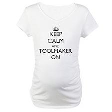 Keep Calm and Toolmaker ON Shirt