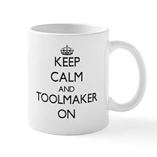 Keep Calm and Toolmaker ON Mugs