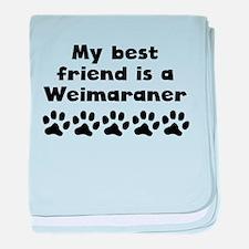 My Best Friend Is A Weimaraner baby blanket