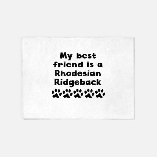 My Best Friend Is A Rhodesian Ridgeback 5'x7'Area