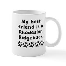 My Best Friend Is A Rhodesian Ridgeback Mugs