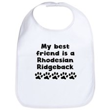 My Best Friend Is A Rhodesian Ridgeback Bib