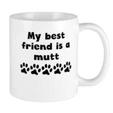My Best Friend Is A Mutt Mugs