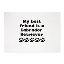 My Best Friend Is A Labrador Retriever 5'x7'Area R