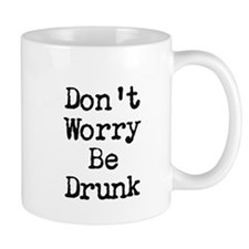 Dont Worry Be Drunk Mugs