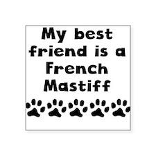 My Best Friend Is A French Mastiff Sticker