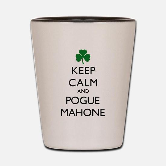 Keep Calm and Pogue Mahone Shot Glass