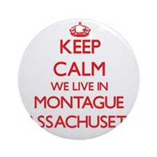 Keep calm we live in Montague Mas Ornament (Round)