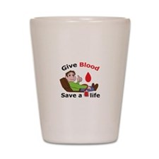 GIVE BLOOD SAVE LIFE Shot Glass