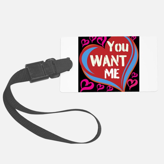 You want ME ... ! Luggage Tag