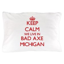 Keep calm we live in Bad Axe Michigan Pillow Case