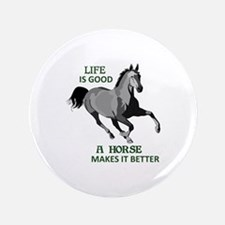 "A HORSE MAKES LIFE GOOD 3.5"" Button"