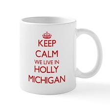 Keep calm we live in Holly Michigan Mugs