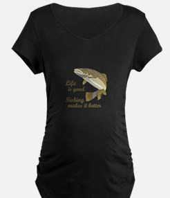 FISHING IS BETTER Maternity T-Shirt