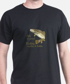 FISHING IS BETTER T-Shirt