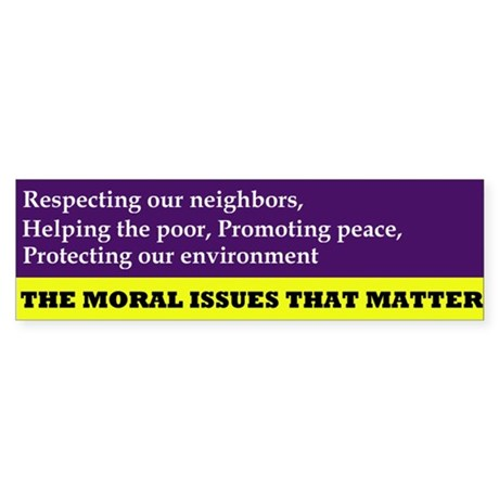 "The ""Moral Issues"" that Matter (Bumper Sticker)"