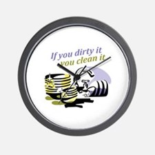 IF YOU DIRTY IT Wall Clock