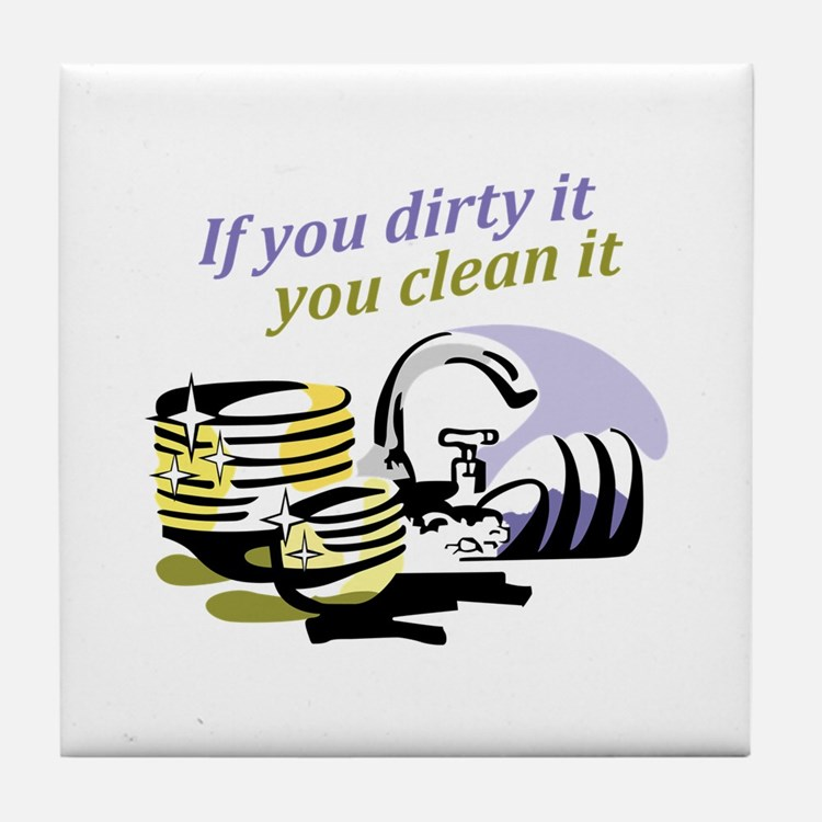 IF YOU DIRTY IT Tile Coaster